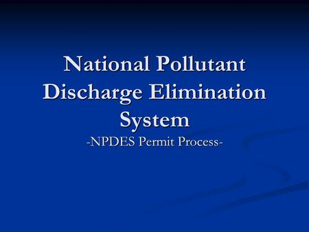 National Pollutant Discharge Elimination System -NPDES Permit Process-