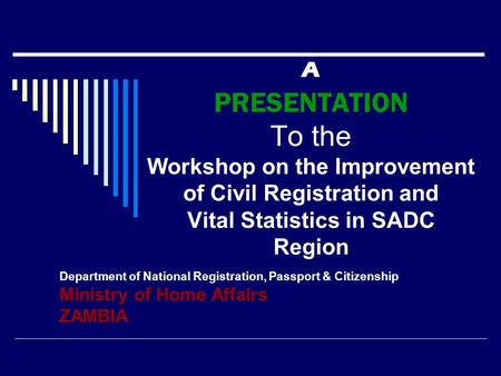 A PRESENTATION To the Workshop on the Improvement of Civil Registration and Vital Statistics in SADC Region Department of National Registration, Passport.