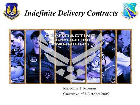 Rabbanai T. Morgan Current as of 1 October 2005 Indefinite Delivery Contracts.