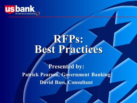 RFPs: Best Practices Presented by: Patrick Pearson, Government Banking David Bass, Consultant.