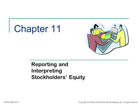 Copyright © 2008 by The McGraw-Hill Companies, Inc. All rights reserved. McGraw-Hill/Irwin Chapter 11 Reporting and Interpreting Stockholders' Equity.