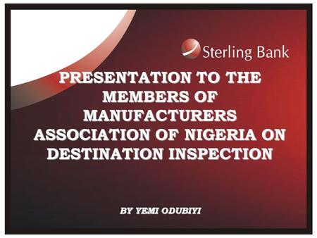 PRESENTATION TO THE MEMBERS OF MANUFACTURERS ASSOCIATION OF NIGERIA ON DESTINATION INSPECTION BY YEMI ODUBIYI.