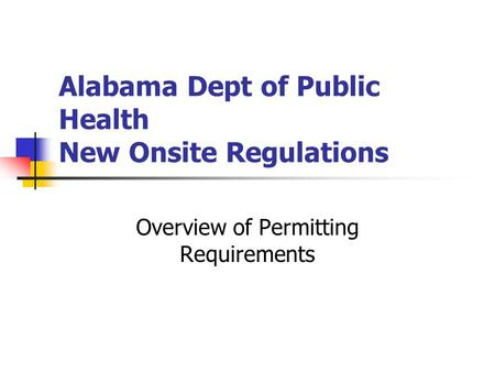 Alabama Dept of Public Health New Onsite Regulations Overview of Permitting Requirements.