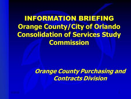 8/29/051 INFORMATION BRIEFING Orange County/City of Orlando Consolidation of Services Study Commission Orange County Purchasing and Contracts Division.