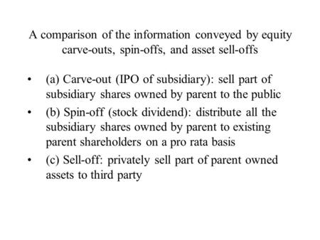 A comparison of the information conveyed by equity carve-outs, spin-offs, and asset sell-offs (a) Carve-out (IPO of subsidiary): sell part of subsidiary.