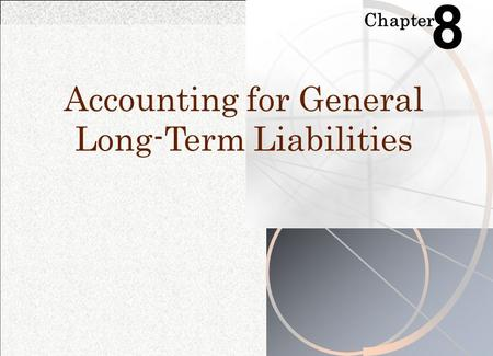 Chapter 8 Accounting for General Long-Term Liabilities.