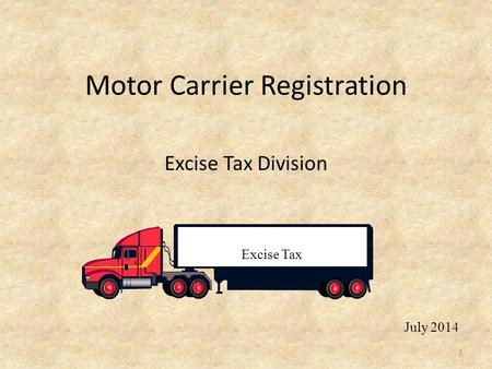 Motor Carrier Registration Excise Tax Division 1 July 2014.