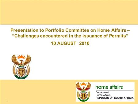 "Presentation to Portfolio Committee on Home Affairs – ""Challenges encountered in the issuance of Permits"" 10 AUGUST 2010 1."