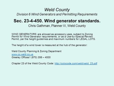 Weld County Division 6 Wind Generators and Permitting Requirements Sec. 23-4-450. Wind generator standards. Chris Gathman, Planner III, Weld County WIND.