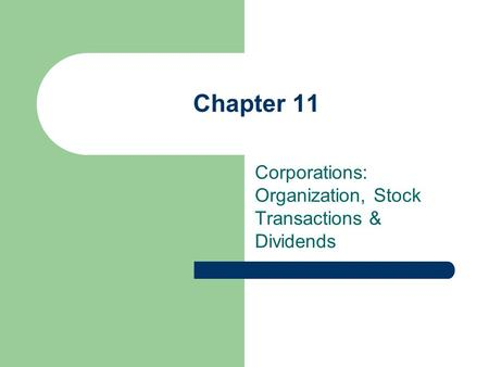 Chapter 11 Corporations: Organization, Stock Transactions & Dividends.