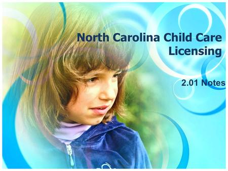 North Carolina Child Care Licensing 2.01 Notes. Critical Questions Journal Question: Why does NC require licensing of child care centers?
