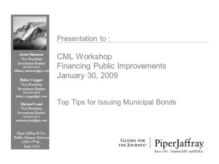 Presentation to : CML Workshop Financing Public Improvements January 30, 2009 Top Tips for Issuing Municipal Bonds Since 1895. Member SIPC and FINRA. Jason.