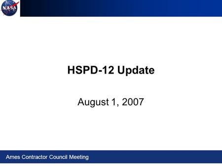 Ames Contractor Council Meeting HSPD-12 Update August 1, 2007.