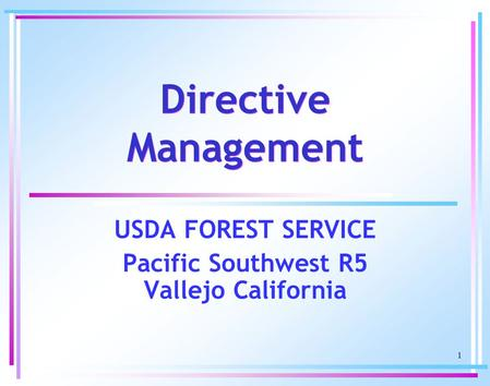 1 Directive Management USDA FOREST SERVICE Pacific Southwest R5 Vallejo California.