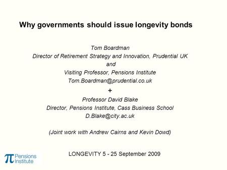 Why governments should issue longevity bonds Tom Boardman Director of Retirement Strategy and Innovation, Prudential UK and Visiting Professor, Pensions.