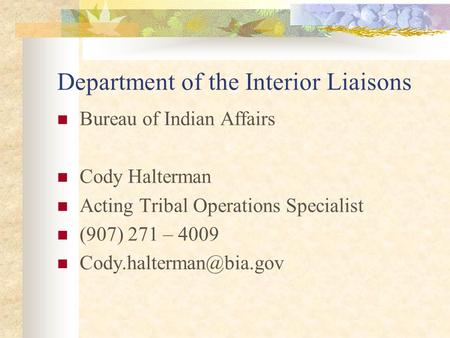 Department of the Interior Liaisons Bureau of Indian Affairs Cody Halterman Acting Tribal Operations Specialist (907) 271 – 4009