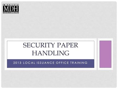 2013 LOCAL ISSUANCE OFFICE TRAINING SECURITY PAPER HANDLING.
