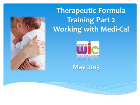 Therapeutic Formula Training Part 2 Working with Medi-Cal May 2013.