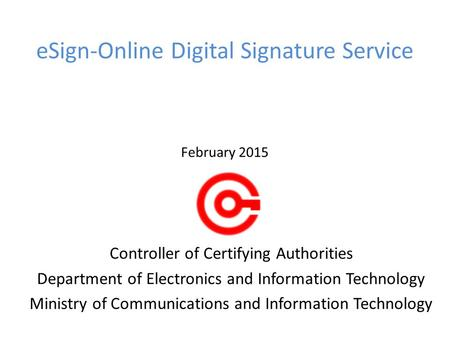ESign-Online Digital Signature Service February 2015 Controller of Certifying Authorities Department of Electronics and Information Technology Ministry.