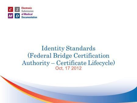 Identity Standards (Federal Bridge Certification Authority – Certificate Lifecycle) Oct, 17 2012.