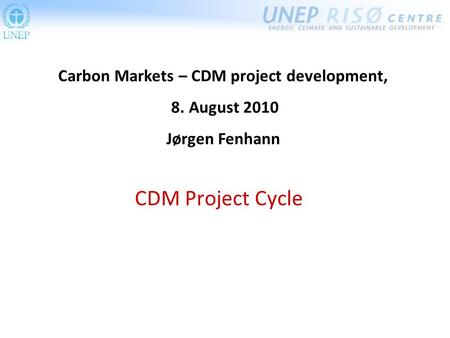 CDM Project Cycle Carbon Markets – CDM project development, 8. August 2010 Jørgen Fenhann.