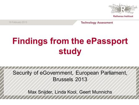Security of eGovernment, European Parliament, Brussels 2013 Max Snijder, Linda Kool, Geert Munnichs L Kool | 1 19 February 2013 Findings from the ePassport.