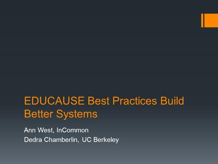 EDUCAUSE Best Practices Build Better Systems Ann West, InCommon Dedra Chamberlin, UC Berkeley.