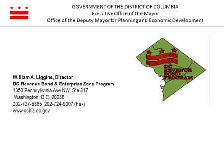 GOVERNMENT OF THE DISTRICT OF COLUMBIA Executive Office of the Mayor Office of the Deputy Mayor for Planning and Economic Development William A. Liggins,