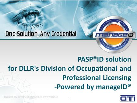 Business Transformation Redefined | www.criti.in 1 PASP®ID solution for DLLR's Division of Occupational and Professional Licensing -Powered by manageID®