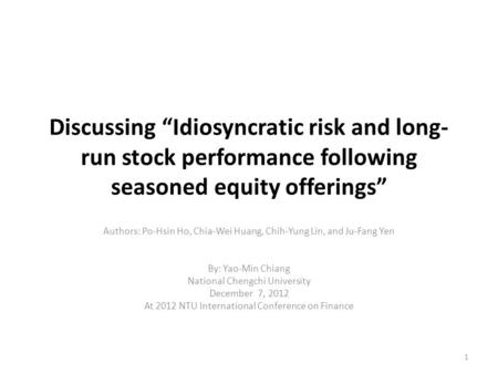 "Discussing ""Idiosyncratic risk and long- run stock performance following seasoned equity offerings"" Authors: Po-Hsin Ho, Chia-Wei Huang, Chih-Yung Lin,"