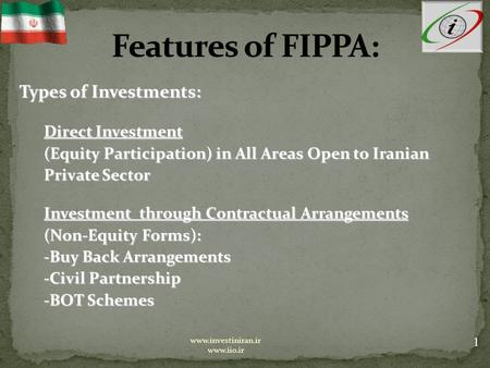 Types of Investments: Direct Investment (Equity Participation) in All Areas Open to Iranian Private Sector Investment through Contractual Arrangements.