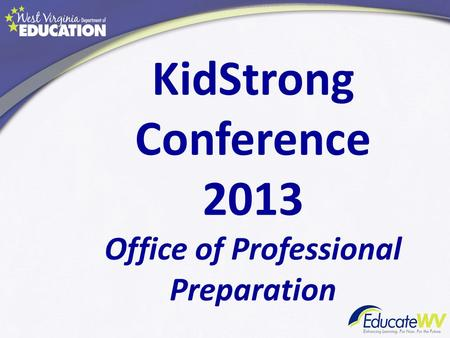 KidStrong Conference 2013 Office of Professional Preparation.