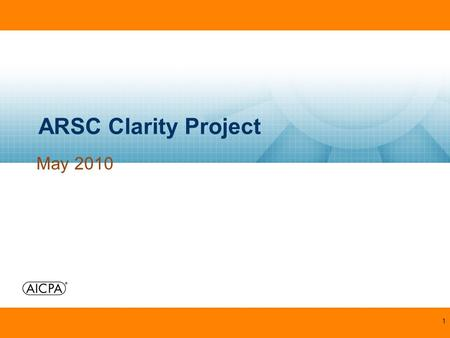 1 ARSC Clarity Project May 2010. 2 ARSC Clarity Project Background –ASB approved its clarity project in August 2007 Goals: –Address concerns over length.