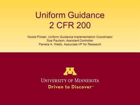 Uniform Guidance 2 CFR 200 Nicole Pilman, Uniform Guidance Implementation Coordinator Sue Paulson, Assistant Controller Pamela A. Webb, Associate VP for.