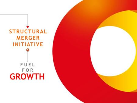 FUEL FOR GROWTH STRUCTURAL MERGER INITIATIVE. WARNING The implementation of an eventual structural merger will require (i) the prior completion of the.