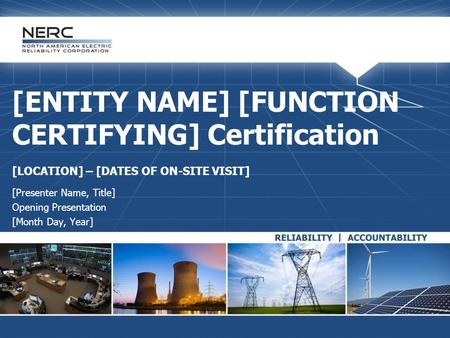 [INSERT APPLICABLE REGIONAL ENTITY NAME/LOGO] [ENTITY NAME] [FUNCTION CERTIFYING] Certification [LOCATION] – [DATES OF ON-SITE VISIT] [Presenter Name,