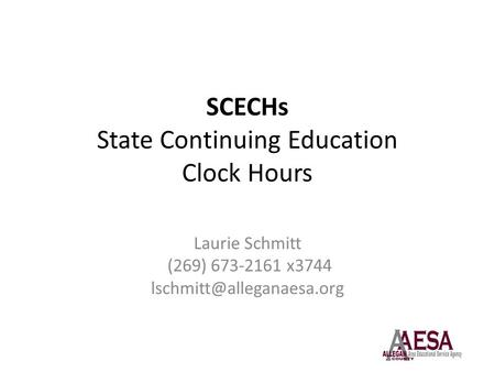SCECHs State Continuing Education Clock Hours Laurie Schmitt (269) 673-2161 x3744