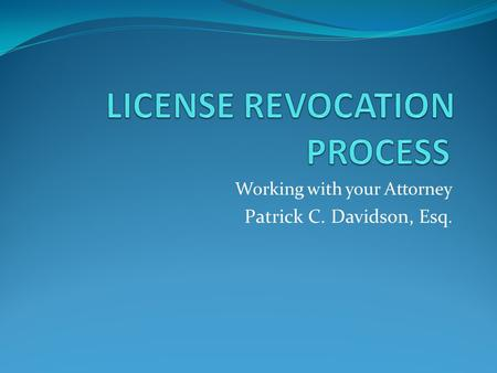 Working with your Attorney Patrick C. Davidson, Esq.