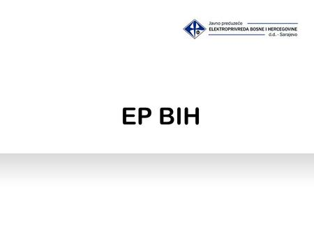 EP BIH. Generation, distribution & supply of electricity Established in 1946 Share Capital 1.144 billion EUR (90 % state & 10 % private share) Operates.