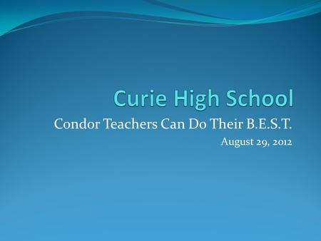Condor <strong>Teachers</strong> Can Do Their B.E.S.T. August 29, 2012.