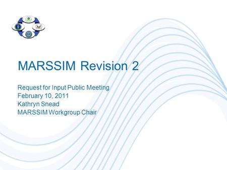 MARSSIM Revision 2 Request for Input Public Meeting February 10, 2011 Kathryn Snead MARSSIM Workgroup Chair.