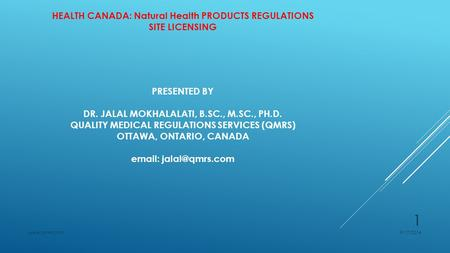 PRESENTED BY DR. JALAL MOKHALALATI, B.SC., M.SC., PH.D. QUALITY MEDICAL REGULATIONS SERVICES (QMRS) OTTAWA, ONTARIO, CANADA   HEALTH.