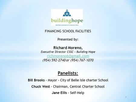 1 FINANCING SCHOOL FACILITIES Presented by: Richard Moreno, Executive Director CSSC – Building Hope (954) 592-2740 or (954) 767-1070.