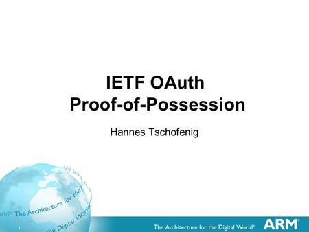 1 IETF OAuth Proof-of-Possession Hannes Tschofenig.