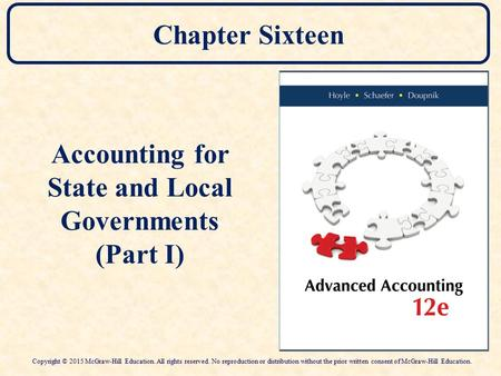Chapter Sixteen Accounting for State and Local Governments (Part I) Copyright © 2015 McGraw-Hill Education. All rights reserved. No reproduction or distribution.
