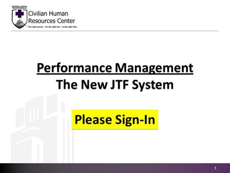 Performance Management The New JTF System Performance Management The New JTF System 1 Please Sign-In.