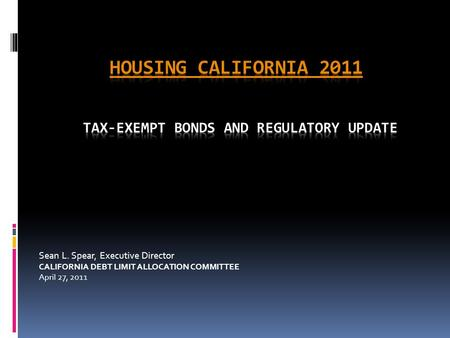 Sean L. Spear, Executive Director CALIFORNIA DEBT LIMIT ALLOCATION COMMITTEE April 27, 2011.