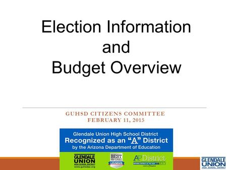GUHSD CITIZENS COMMITTEE FEBRUARY 11, 2015 Election Information and Budget Overview.