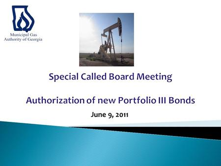 June 9, 2011. Overview of Gas Authority debt - attached Results of bond pricing Board action – Authorize staff to accept proposed pricing and finalize.