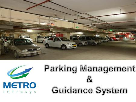 Metro Parking Systems Parking Guidance System :  This system is meant for guiding the commuter toward an available parking slot.  Displays the number.